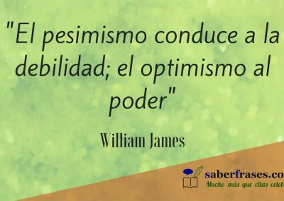 William James frases celebres El pesimismo conduce a la debilidad; el optimismo al poder