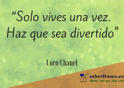 Coco Chanel frases Solo vives una vez. Haz que sea divertido