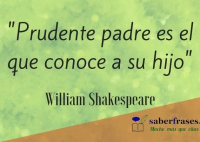 William Shakespeare frases- Prudente padre es el que conoce a su hijo